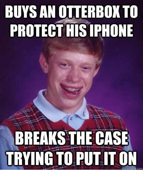 buys an otterbox to protect his iphone breaks the case tryin - Bad Luck Brian