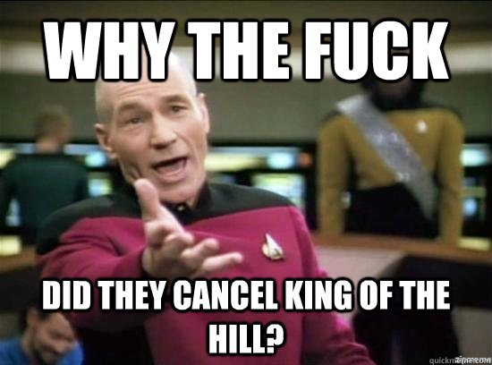why the fuck did they cancel king of the hill - why the fuck picard