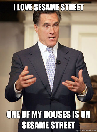 i love sesame street one of my houses is on sesame street - Relatable Romney