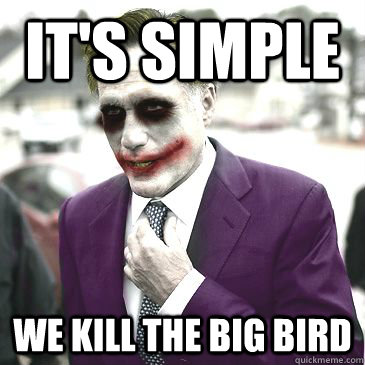 its simple we kill the big bird - Joker Romney