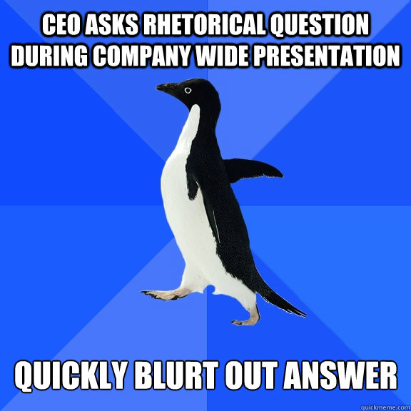 ceo asks rhetorical question during company wide presentatio - Socially Awkward Penguin
