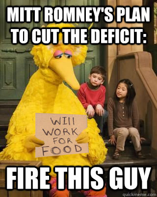 mitt romneys plan to cut the deficit fire this guy - Romney made Big Bird sad