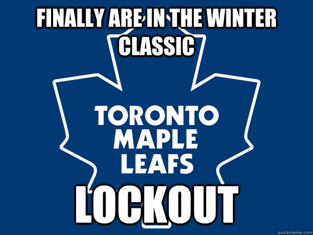 finally are in the winter classic lockout - Bad luck leafs
