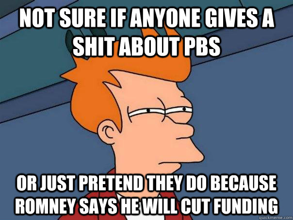not sure if anyone gives a shit about pbs or just pretend th - Futurama Fry