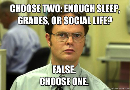 choose two enough sleep grades or social life false cho - Dwight