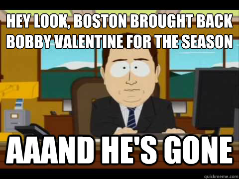 hey look boston brought back bobby valentine for the season - And its gone