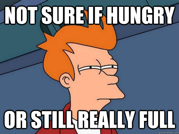 not sure if hungry or still really full - Futurama Fry