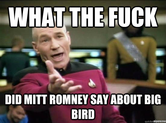 what the fuck did mitt romney say about big bird - why the fuck picard