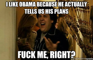 i like obama because he actually tells us his plans fuck me - Fuck Me Right