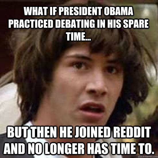 what if president obama practiced debating in his spare time - conspiracy keanu