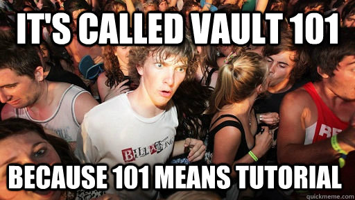 its called vault 101 because 101 means tutorial - Sudden Clarity Clarence