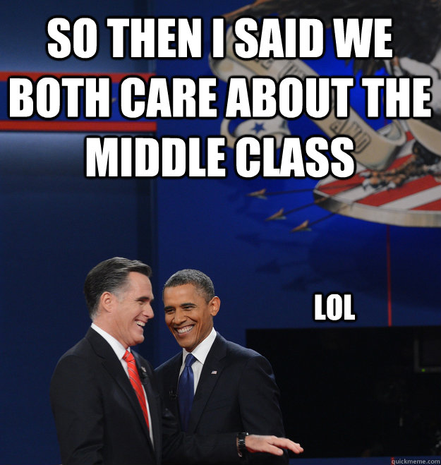 so then i said we both care about the middle class lol -