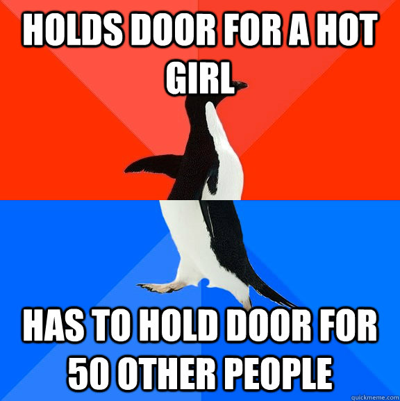 holds door for a hot girl has to hold door for 50 other peop - Socially Awesome Awkward Penguin