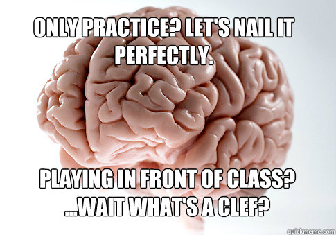 only practice lets nail it perfectly playing in front of  - Scumbag Brain