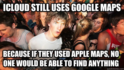 icloud still uses google maps because if they used apple map - Sudden Clarity Clarence