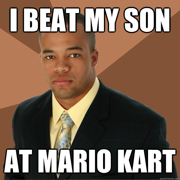 i beat my son at mario kart - Successful Black Man