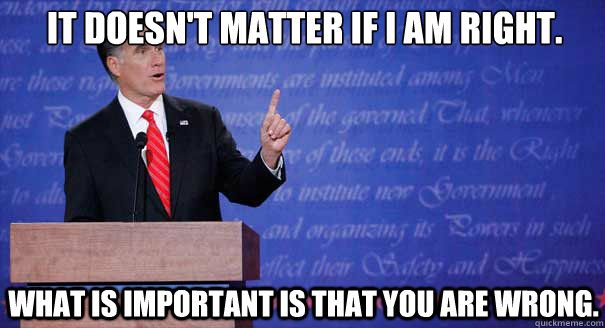 it doesnt matter if i am right what is important is that y - Mitt Romney Debate