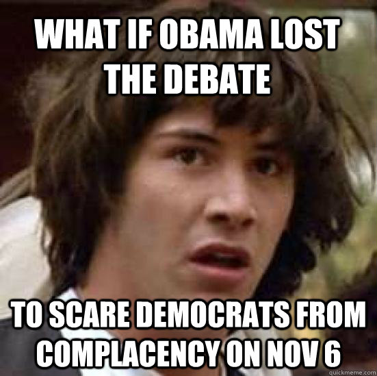 what if obama lost the debate to scare democrats from compla - conspiracy keanu