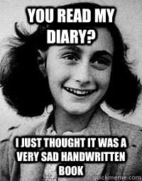 you read my diary i just thought it was a very sad handwrit - Anne Frank diary