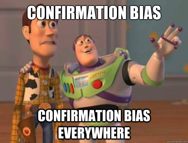 confirmation bias confirmation bias everywhere - Buzz Lightyear