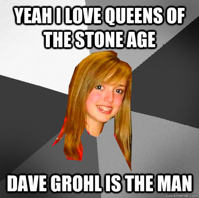 yeah i love queens of the stone age dave grohl is the man - He drummed for one album!!
