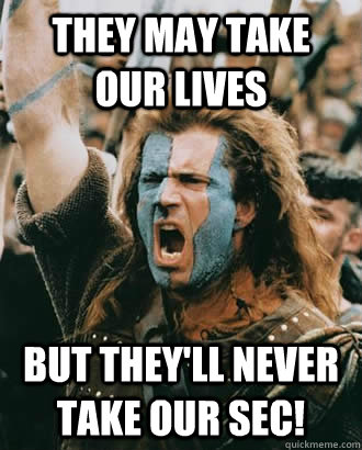 they may take our lives but theyll never take our sec - Braveheart stuff