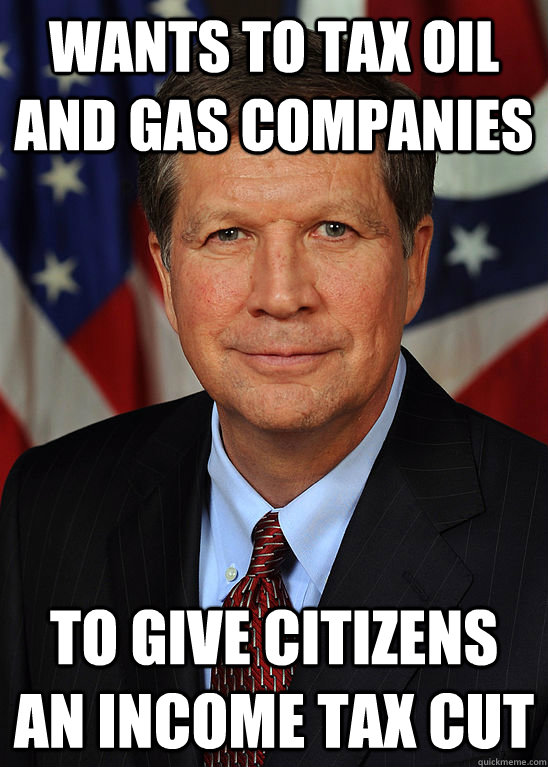 wants to tax oil and gas companies to give citizens an incom - Hypocrite John Kasich