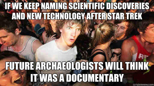 if we keep naming scientific discoveries and new technology  - Sudden Clarity Clarence