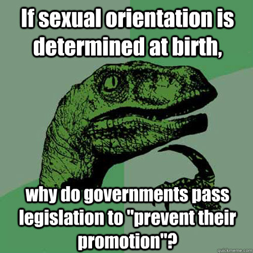 if sexual orientation is determined at birth why do governm - Philosoraptor