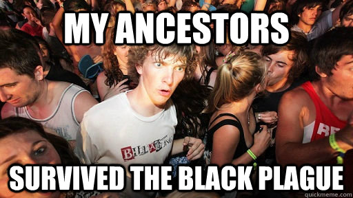 my ancestors survived the black plague - Sudden Clarity Clarence