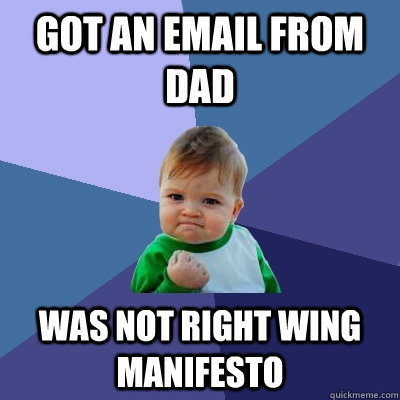 got an email from dad was not right wing manifesto  - Success Kid