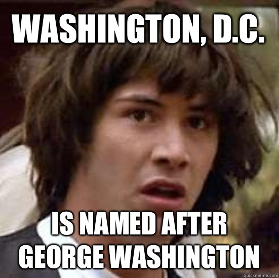 Calling government Washington is named after George Washingt - conspiracy keanu