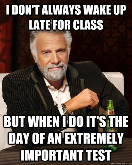 i dont always wake up late for class but when i do its the - The Most Interesting Man In The World
