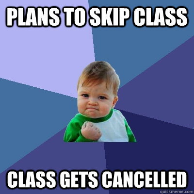 plans to skip class class gets cancelled - Success Kid