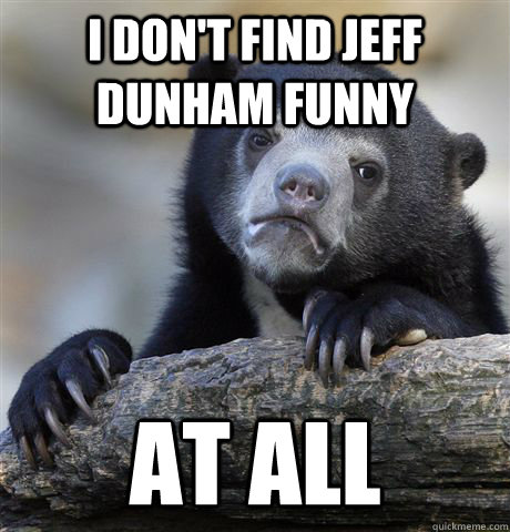 i dont find jeff dunham funny at all - Confession Bear