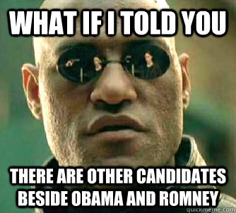 what if i told you there are other candidates beside obama a - Matrix Morpheus
