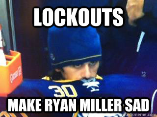 lockouts make ryan miller sad - Sad Locked Out Ryan Miller