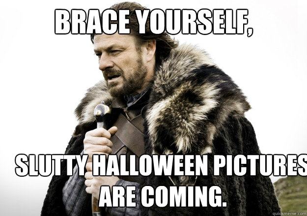 brace yourself slutty halloween pictures are coming - brace yourself the soccer updates are coming