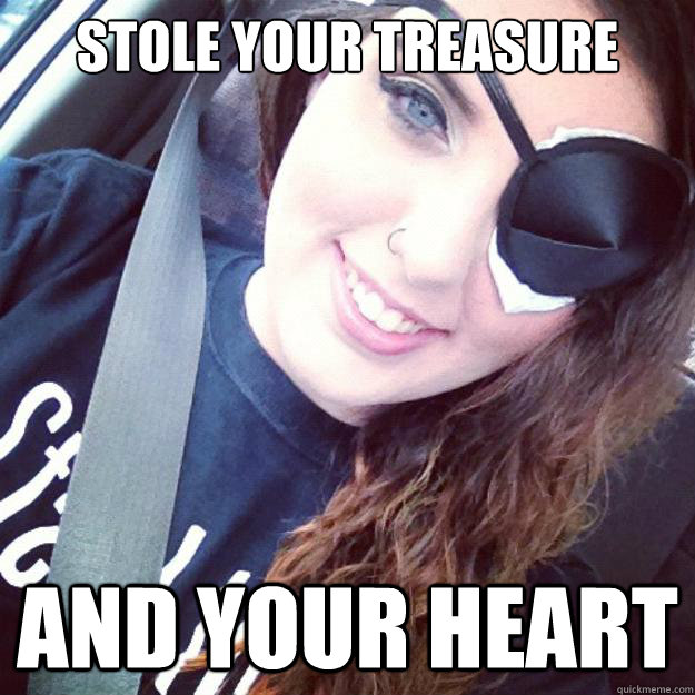 stole your treasure and your heart -