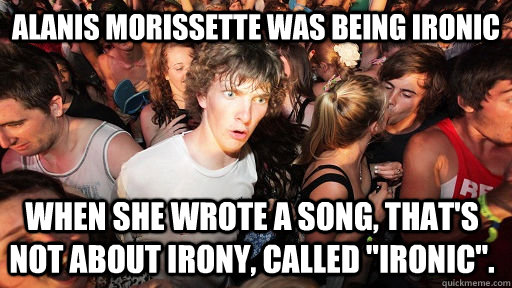 alanis morissette was being ironic when she wrote a song th - Sudden Clarity Clarence