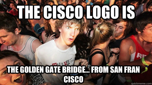 the cisco logo is the golden gate bridge from san fran ci - Sudden Clarity Clarence