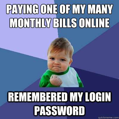 paying one of my many monthly bills online remembered my log - Success Kid