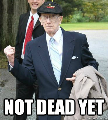 not dead yet - 