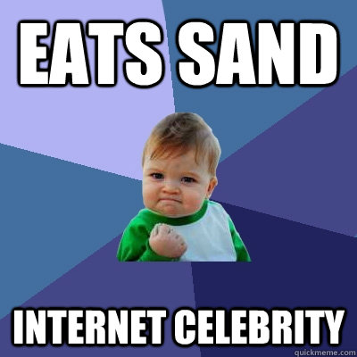 eats sand internet celebrity - Success Kid