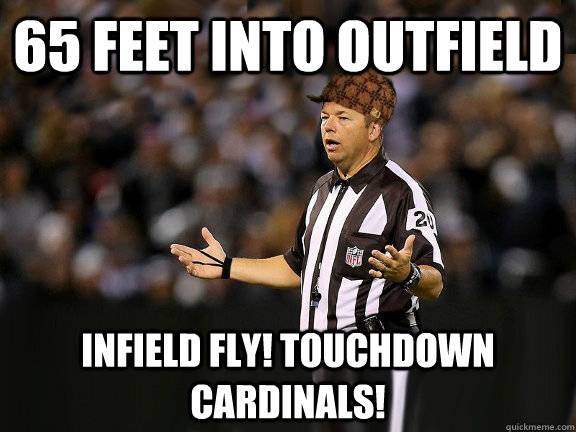 65 feet into outfield infield fly touchdown cardinals - Scumbag Ref