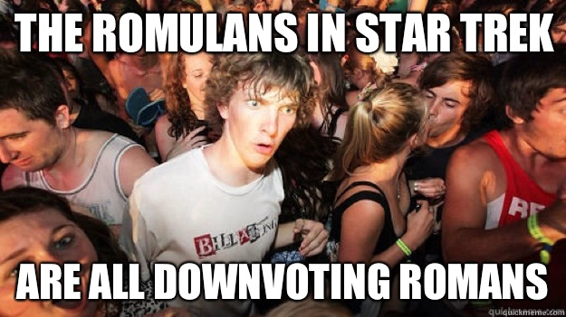 The Romulans in Star trek Are all Downvoting Romans  - Clarity Clarence
