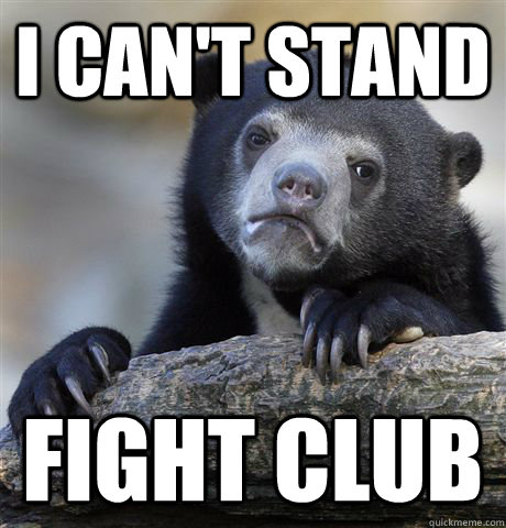 i cant stand fight club - Confession Bear