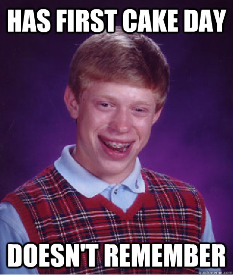 has first cake day doesnt remember - Bad Luck Brian