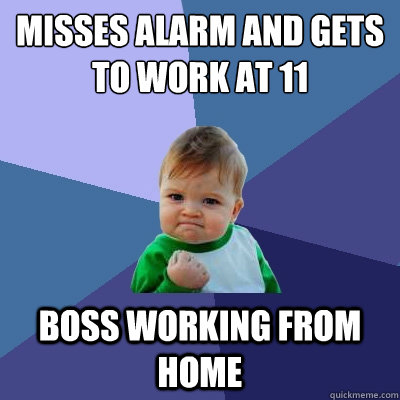 misses alarm and gets to work at 11 boss working from home - Success Kid
