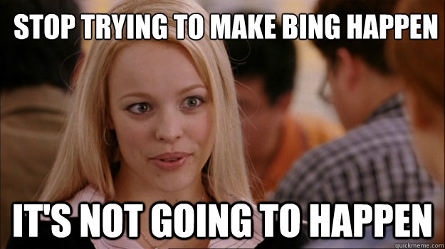 stop trying to make bing happen its not going to happen - Mean Girls Carleton